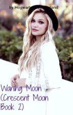 Waning Moon (Crescent Moon Book 2) by hogwartsorwonderland