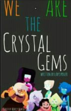 We are the Crystal gems by LapisLover