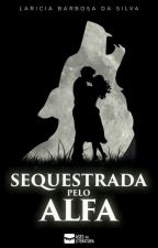 Sequestrada pelo Alfa by LariciaBarbosa