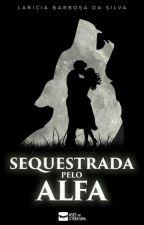 Sequestrada pelo Alfa (Degustação) by LariciaBarbosa