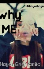 Why me?{Hayes Grier fanfic} by bayesbayes