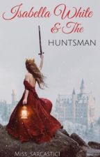 Isabella White and the Huntsman by miss_sarcastic1