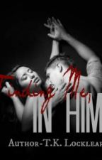 Finding Me, In Him (Rated R) by Khinsley