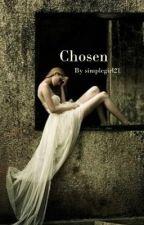 Chosen by simplegirl21