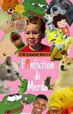 Fanfiction Di Merda by FrangirltheGoat