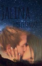 Jalina. Just Friends? by MeeHidden