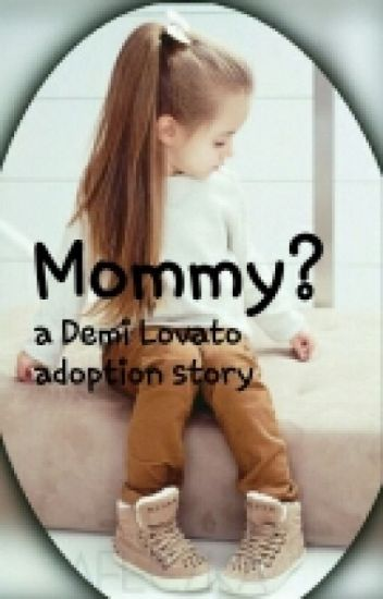 Mommy? (Demi Lovato adoption)