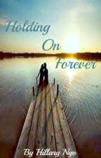 Holding On Forever (I was stupid & young; DO NOT READ) by Devil15987