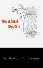 Wasteland Bandits by Captain-Obvious