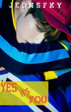 Yes it's You [BTS Jungkook Fanfiction] by Jeonsfky