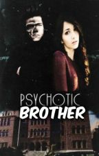 Psychotic Brother (H.S.F.F) by pisicutata12