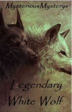 The Legendary White Wolf: Book One  by MysteriousMysterys