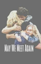 May We Meet Again - The 100 / Bellarke FF by cxtiexpatootie