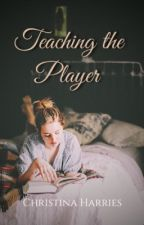 Teaching The Player by ChrissyyRose