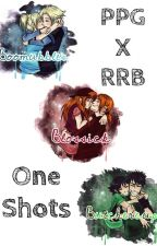 PPGXRRB One Shots by redsforever13