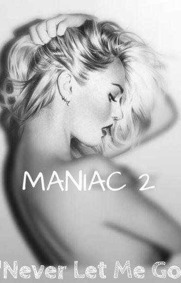 """Maniac 2 """"Never Let Me Go"""" (Z.M. Fanfiction)"""