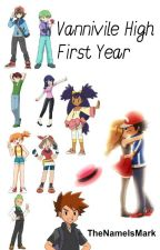 Vaniville High - First Year (An Amourshipping Fanfiction) #Wattys2015 by TheNameIsMark