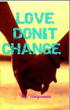 love don't change by Uniquerenz
