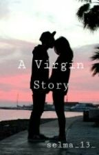 * A virgin Story * by selma_13_