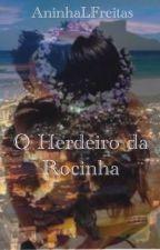 O Herdeiro da Rocinha by AninhaLFreitas