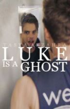 5SOSeries I : Luke is a Ghost [au] by adoles-cent