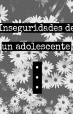 Inseguridades de un adolescente by _Magenta_