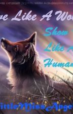 Love Like A Wolf, Show It Like A Human! *On Hold* by LittleMissAngel