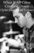 When it all came crashing down (Tyler Joseph fan fiction) by Jessica_Jo_H
