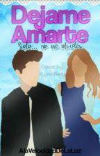 Dejame Amarte [Editando] by AlLaVelocidadDeLaLuz
