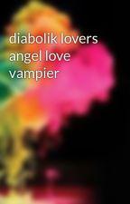 diabolik lovers angel love vampier by magicflowerpower