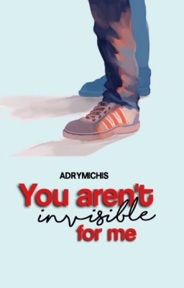 You aren't invisible for me.