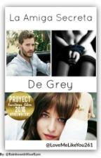 La Amiga Secreta De Grey[EDITANDO] by LoveMeLikeYou261