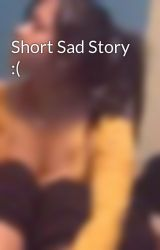 Short Sad Story :( by music4love