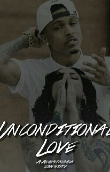Unconditional Love.(August Alsina Love Story)
