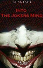 Into The Jokers Mind [#Wattys2015] by Khantacy