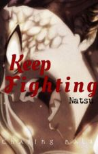 Keep Fighting Natsu [Nalu] by ChasingNalu