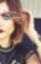 Ezria is endgame by eleniushAler