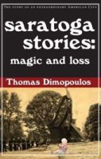 Saratoga Stories: Magic and Loss by ThomasDimopoulos