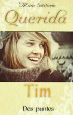 Querida Tim (Dos puntos) by MusaSolitaria