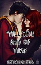 'Till the End of Time (Hinny Fanfic) by janetd21904