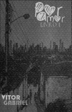 Por Amor (Livro 1) by VitorGabrielBR