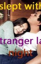 I slept with a stranger last night(One-Shot English Story) by Zensorious