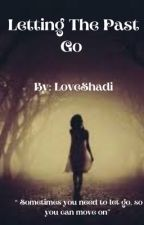 Letting The Past Go (Wattys2015) by LoveShadi