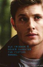 Old Friends|| Dean's daughter Fan Fiction Sequel by supernaturalpjo