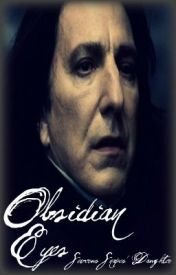Obsidian Eyes (Harry Potter Fan-Fiction) Severus Snapes' Daughter (ON HOLD) by BloodlinesatRisk