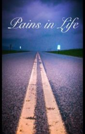 Pains in Life by AshleyGroves7