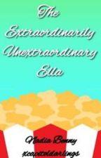 The Extraordinarily Unextraordinary Ella by xcapitoldarlingsx