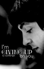 I'm Giving Up On You by cityofstarlight