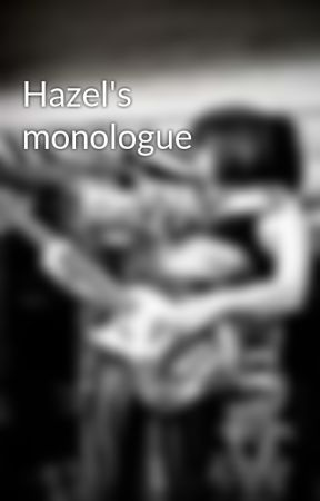 Hazel's monologue by Ifyoumust