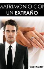 MATRIMONIO CON UN EXTRAÑO by VickyAle231196